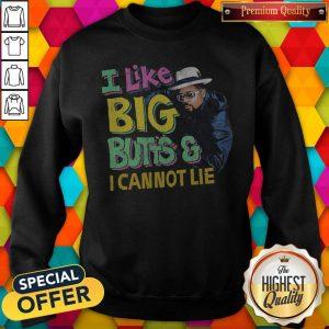 i-like-big-butts-and-i-canno sweatshirt