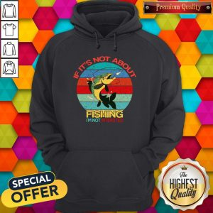 If It's Not About Fishing I'm Not Intersted Vintage Hoodie
