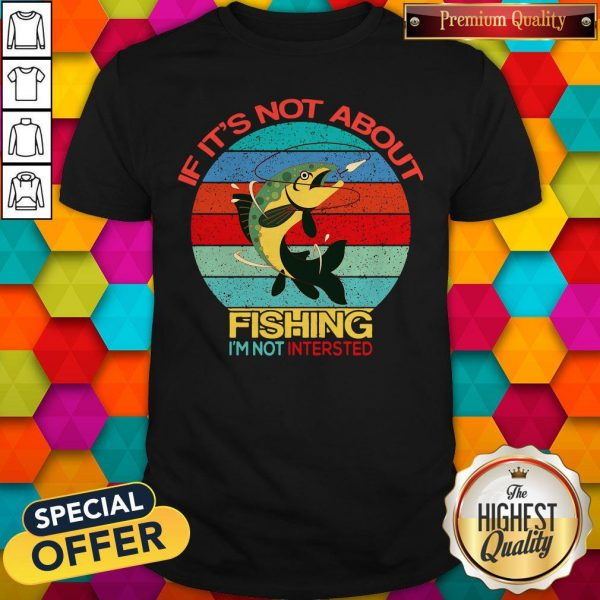 If It's Not About Fishing I'm Not Intersted Vintage Shirt