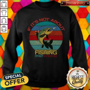 If It's Not About Fishing I'm Not Intersted Vintage Sweatshirt