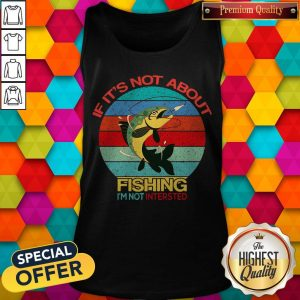 If It's Not About Fishing I'm Not Intersted Vintage Tank Top