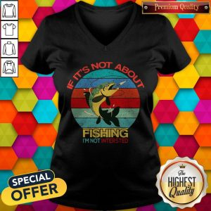If It's Not About Fishing I'm Not Intersted Vintage V-neck