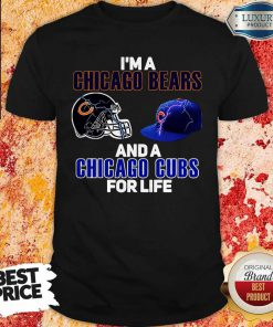 I'm A Chicago Bears And A Chicago Cubs For Life Shirt