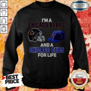 I'm A Chicago Bears And A Chicago Cubs For Life SweatshirtI'm A Chicago Bears And A Chicago Cubs For Life Sweatshirt