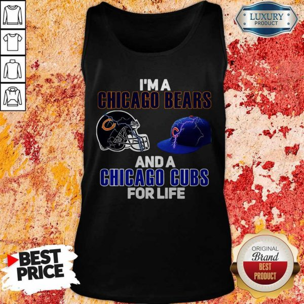 I'm A Chicago Bears And A Chicago Cubs FI'm A Chicago Bears And A Chicago Cubs For Life Tank Topor Life Tank Top