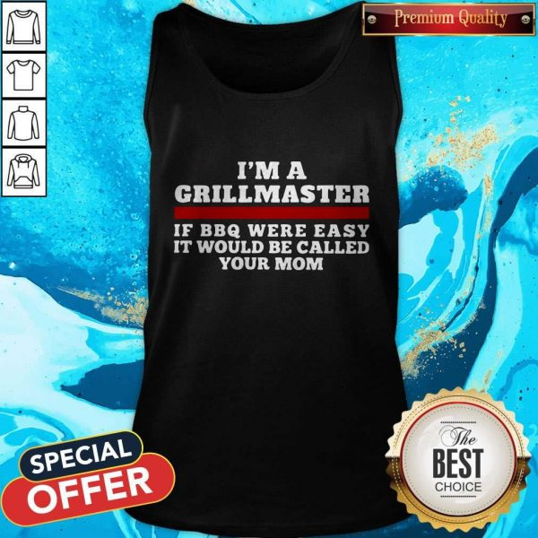 I'm A Grillmaster If BBQ Were Easy It Would Be Called Your Mom Tank Top