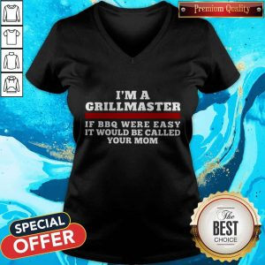 I'm A Grillmaster If BBQ Were Easy It Would Be Called Your Mom V-neck