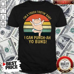 I'm A Tough Tootin' Baby I Can Punch-ah Yo Buns Vintage ShirtI'm A Tough Tootin' Baby I Can Punch-ah Yo Buns Vintage Shirt