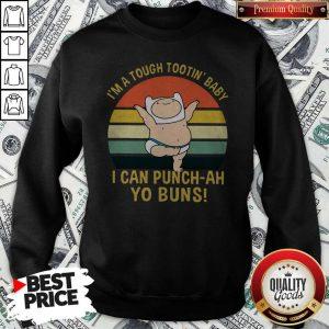 I'm A Tough Tootin' Baby I Can Punch-ah Yo Buns Vintage Sweatshirt