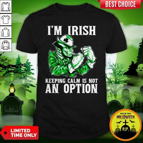 I'm Irish Keepping Calm Is Not An Option Shirt