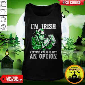 I'm Irish Keepping Calm Is Not An Option Tank TopI'm Irish Keepping Calm Is Not An Option Tank Top