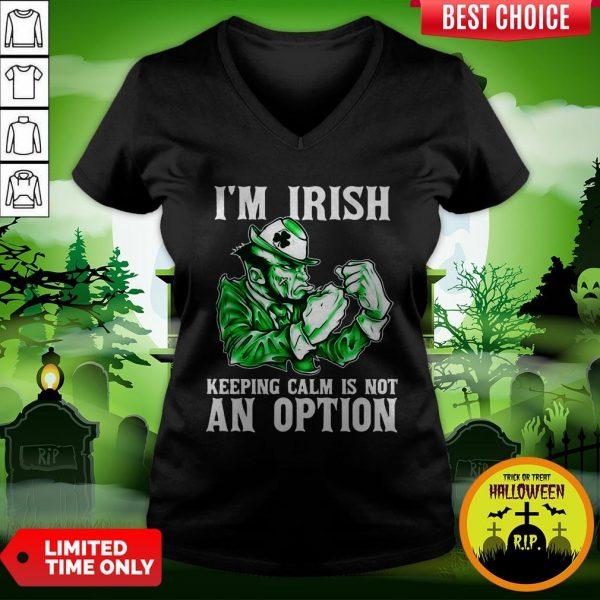 I'm Irish Keepping Calm Is Not An OptionI'm Irish Keepping Calm Is Not An Option V-neck V-neck