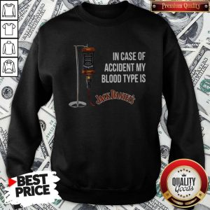 In Case Of Accident My Blood Type Is Jackdaniel's Sweatshirt