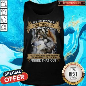 It's Not My Fault You Thought I Was Normal Figure That Out Wolf Tank Top