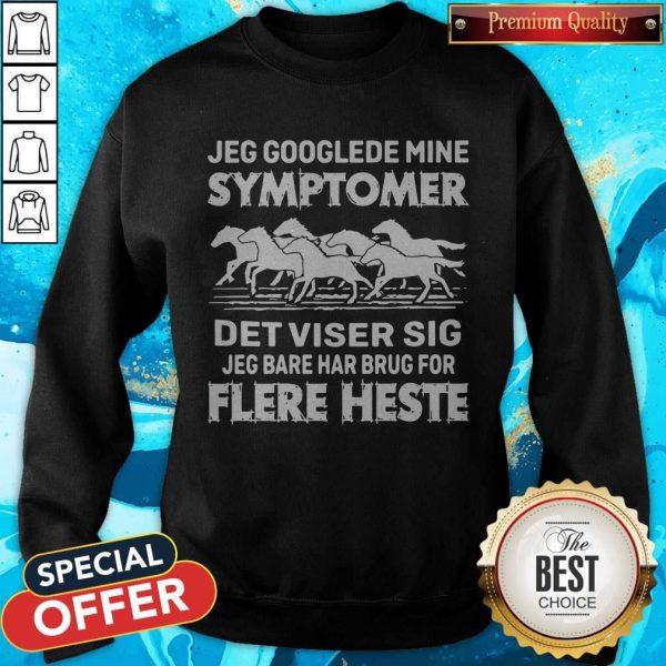 Jeg Googlede Mine Symptomer Det Viser Sig Jed Bare Har Brug For Flere Heste Sweatshirt