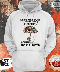 Let's Get Lost In A World Made Of Books Coffee And Rainy Days HoodieLet's Get Lost In A World Made Of Books Coffee And Rainy Days Hoodie