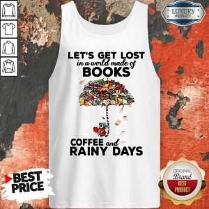 Let's Get Lost In A World Made Of Books Let's Get Lost In A World Made Of Books Coffee And Rainy Days Tank TopCoffee And Rainy Days Tank Top