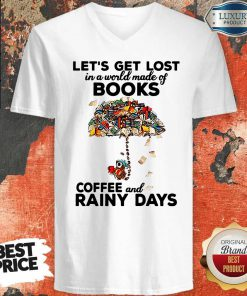 Let's Get Lost In A World Made Of Books Coffee And Rainy Days V-neckLet's Get Lost In A World Made Of Books Coffee And Rainy Days V-neck