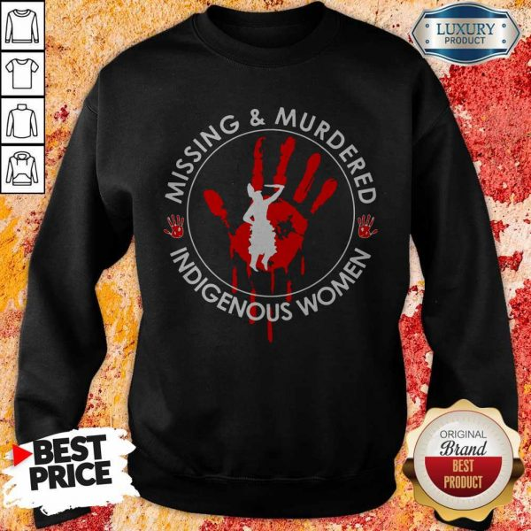 Missing And Murdered Indigenous Women SwMissing And Murdered Indigenous Women Sweatshirteatshirt