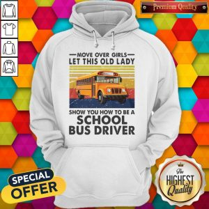 move-over-girls-let-this-old-lady-show-you-to-be-a-school-bus-driver-vintage- hoodie