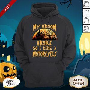 My Broom Broke So I Ride A Motorcycle HaMy Broom Broke So I Ride A Motorcycle Halloween Hoodielloween Hoodie