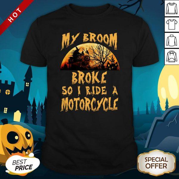 My Broom Broke So I Ride A Motorcycle HaMy Broom Broke So I Ride A Motorcycle Halloween Shirtlloween Shirt