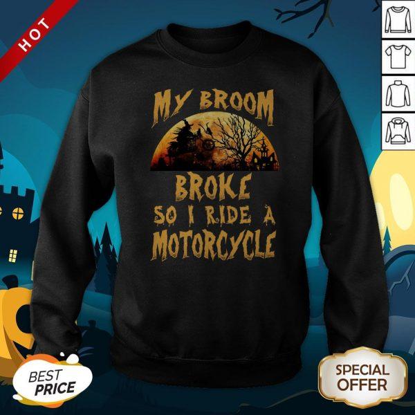 My Broom Broke So I Ride A Motorcycle Halloween Sweatshirt