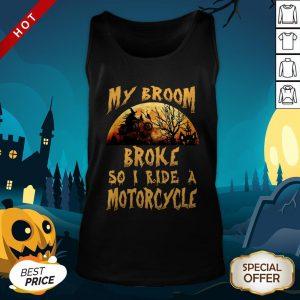 My Broom Broke So I Ride A Motorcycle Halloween Tank TopMy Broom Broke So I Ride A Motorcycle Halloween Tank Top