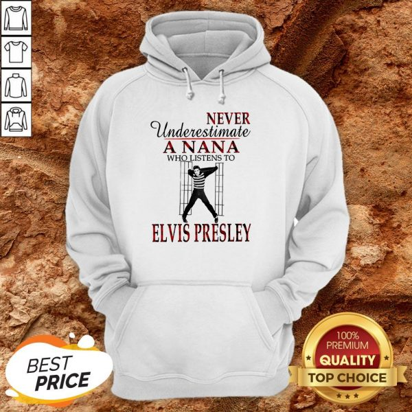 Never Underestimate A NaNa Who Listens To Elvis Presley HoodieNever Underestimate A NaNa Who Listens To Elvis Presley Hoodie