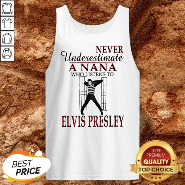Never Underestimate A NaNa Who Listens To Elvis Presley Tank Top