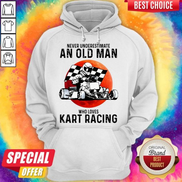 Never Underestimate An Old Man Who Loves Kart Racing hoodie