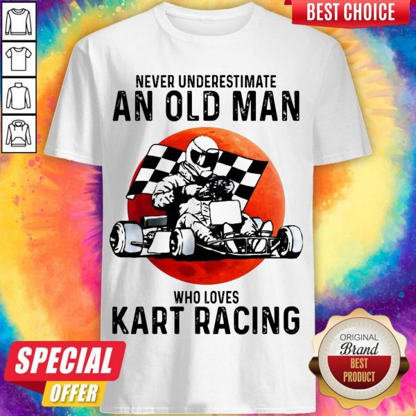 Never Underestimate An Old Man Who Loves Kart Racing Shirt