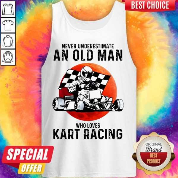 Never Underestimate An Old Man Who Loves Kart Racing tank-top
