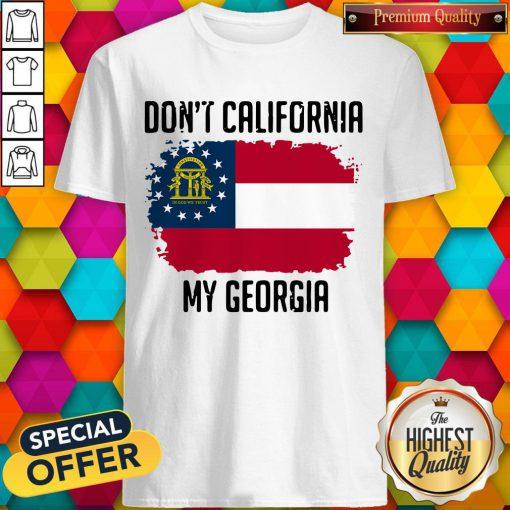Nice Don't California My Georgia Flag ShNice Don't California My Georgia Flag Shirtirt