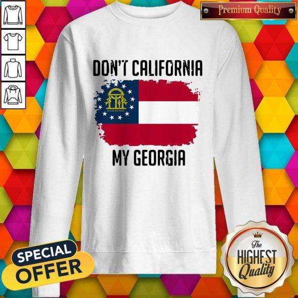 Nice Don't California My Georgia Flag SweatshirtNice Don't California My Georgia Flag Sweatshirt