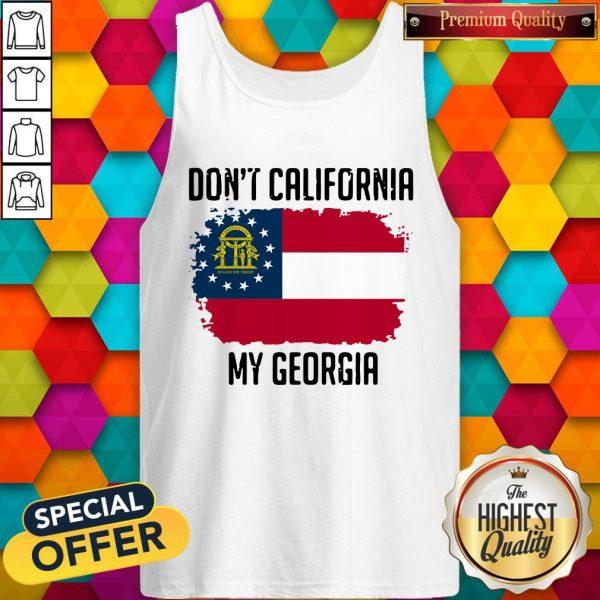 Nice Don't California My Georgia Flag TaNice Don't California My Georgia Flag Tank Topnk Top