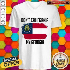 Nice Don't California My Georgia Flag V-Nice Don't California My Georgia Flag V-neckneck