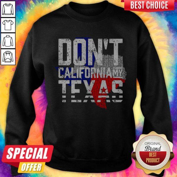 Nice Don't California My Texas SweatshirNice Don't California My Texas Sweatshirtt