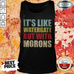 Nice It's Like Watergate But With Morons Tank Top