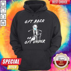 Nice John Wick 6ft Back Or 6ft Under Hoodie