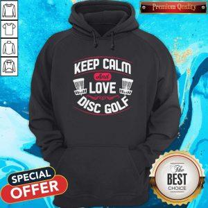 Nice Keep Calm And Love Disc Golf HoodieNice Keep Calm And Love Disc Golf Hoodie