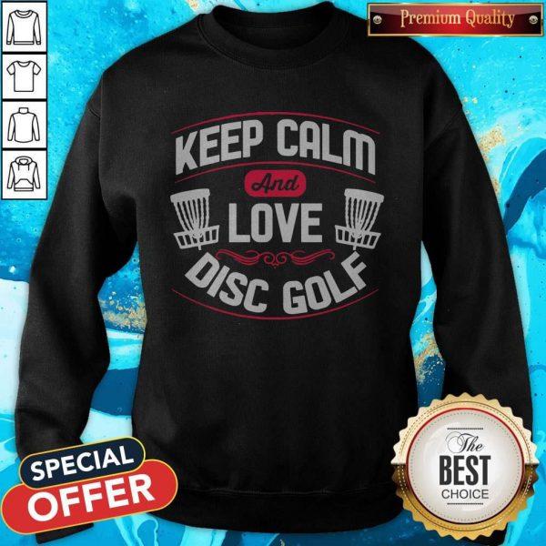 Nice Keep Calm And Love Disc Golf Sweashirt