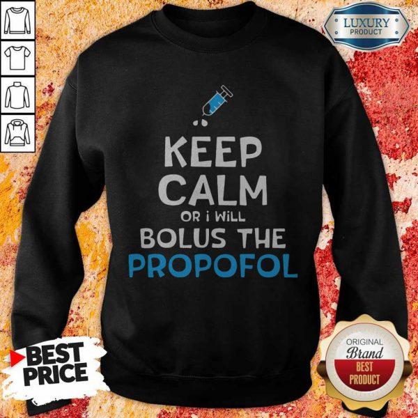 Nice Keep Calm Or I Will Bolus The Propofol Swetashirt