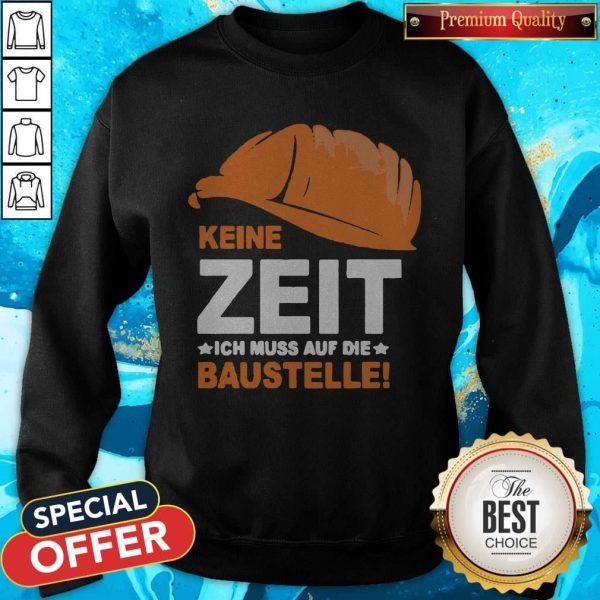 Nice Keine Zeit Ich Muss Auf Die BaustelNice Keine Zeit Ich Muss Auf Die Baustelle Sweatshirtle Sweatshirt