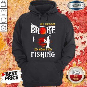 Nice My Broom Broke So Now I Go Fishing Nice My Broom Broke So Now I Go Fishing HoodieHoodieNice My Broom Broke So Now I Go Fishing Hoodie