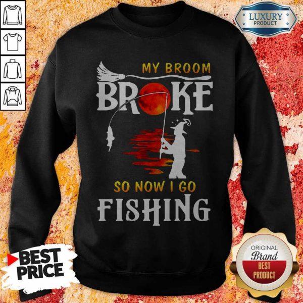 Nice My Broom Broke So Now I Go Fishing Sweatshirt