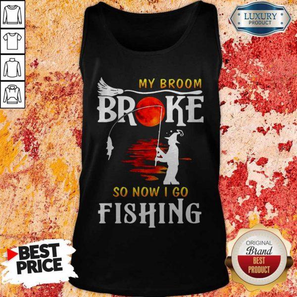 Nice My Broom Broke So Now I Go Fishing Nice My Broom Broke So Now I Go Fishing Tank TopTank Top