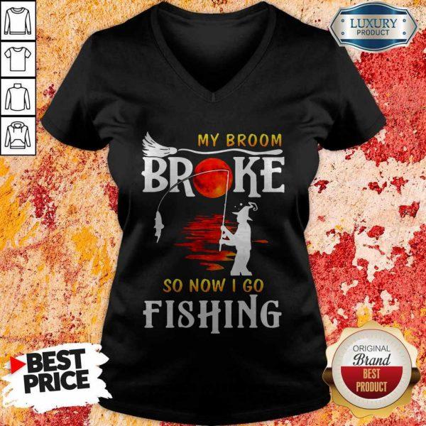 Nice My Broom Broke So Now I Go Fishing Nice My Broom Broke So Now I Go Fishing V-neckV-neck