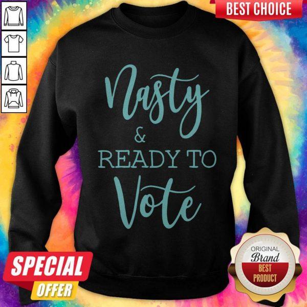 Nice Nasty And Ready To Vote ShirtNice Nasty And Ready To Vote SweatshirtNice Nasty And Ready To Vote ShirtNice Nasty And Ready To Vote Sweatshirt