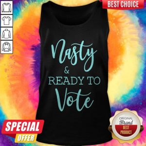 Nice Nasty And Ready To Vote ShirtNice Nasty And Ready To Vote Tank Top